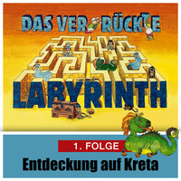 Das ver-rückte Labyrinth - Folge 1: Entdeckung auf Kreta - Hans-Joachim Herwald