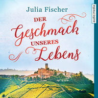 Der Geschmack unseres Lebens - Julia Fischer