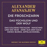Die Froschzarin / Das Füchslein und der Wolf / Das goldene Fischlein / Iwaschko und die Hexe u.a. - Alexander Afanasjew