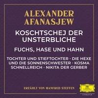Koschtschej der Unsterbliche / Fuchs, Hase und Hahn / Tochter und Stieftochter u.a. - Alexander Afanasjew