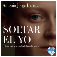 Soltar el Yo - Antonio Jorge Larruy Baeza