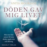 Döden gav mig livet - Anita Moorjani