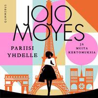 Pariisi yhdelle ja muita kertomuksia - Jojo Moyes