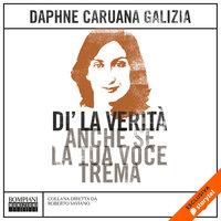 Dì la verità anche se la tua voce trema - Daphne Caruana Galizia