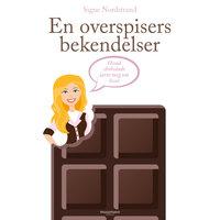 En overspisers bekendelser - Hvad chokolade lærte mig om livet - Signe Nordstrand