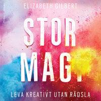Stor magi - Leva kreativt utan rädsla - Elizabeth Gilbert