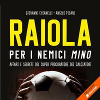 Raiola. Per i nemici Mino - Angelo Pisano, Giovanni Chianelli