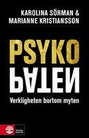 Psykopaten : Verkligheten bortom myten - Karolina Sörman, Marianne Kristiansson