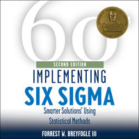 Implementing Six Sigma: Smarter Solutions Using Statistical Methods 2nd Edition - Forrest W. Breyfogle