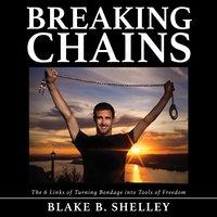 Breaking Chains - Blake B. Shelley
