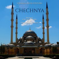 Chechnya: The History of the Chechen Republic and the Ongoing Conflict with Russia - Charles River Editors