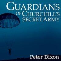 Guardians of Churchill's Secret Army - Peter Dixon