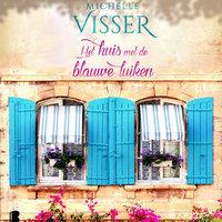 Het huis met de blauwe luiken - Michelle Visser