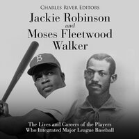 Jackie Robinson and Moses Fleetwood Walker: The Lives and Careers of the Players Who Integrated Major League Baseball - Charles River Editors