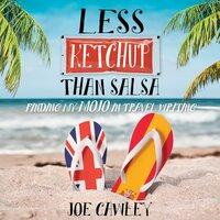 Less Ketchup than Salsa - Joe Cawley