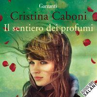 Il sentiero dei profumi - Cristina Caboni