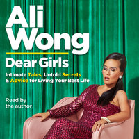 Dear Girls: Intimate Tales, Untold Secrets and Advice for Living Your Best Life - Ali Wong