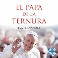 El papa de la ternura - Eva Fernández