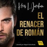 El renacer de Román - Kris L. Jordan