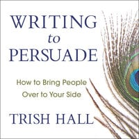 Writing to Persuade - Trish Hall
