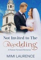 Not Invited to the Wedding - Mimi Laurence