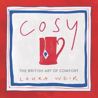Cosy: The British Art of Comfort - Laura Weir