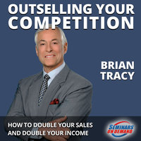 Outselling Your Competition: How to Double Your Sales and Double Your Income - Brian Tracy