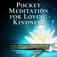 Pocket Meditation for Loving Kindness: A Quick Meditation for Increased Compassion and Loving Kindness with Binaural Beats - Meta Guidance