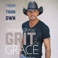 Grit & Grace: Train the Mind, Train the Body, Own Your Life - Tim McGraw