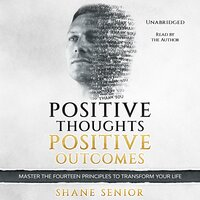 Positive Thoughts, Positive Outcomes - Shane Senior