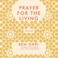 Prayer For The Living - Ben Okri