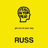 IT'S ALL IN YOUR HEAD - Russ