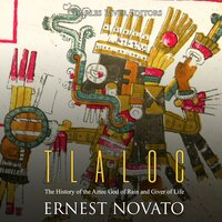 Tlaloc: The History of the Aztec God of Rain and Giver of Life - Charles River Editors