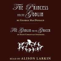 The Princess and The Goblin and The Goblin and the Grocer - George MacDonald, Hans Christian Andersen