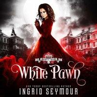 White Pawn - Ingrid Seymour