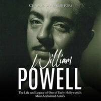 William Powell: The Life and Legacy of One of Early Hollywood's Most Acclaimed Actors - Charles River Editors
