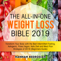 The All-in-One Weight Loss Bible 2019: Transform Your Body with the Best Intermittent Fasting, Ketogenic, Paleo, Vegan, Keto Diet and Meal Plan Strategies of 2019 (Beginners Guide) - Hannah Bedrosian