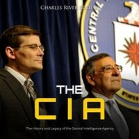 The CIA: The History and Legacy of the Central Intelligence Agency - Charles River Editors