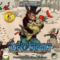 The Long Eared Rabbit Gentleman Uncle Wiggily: Adventures From The Rabbit Hutch - Howard R. Garis