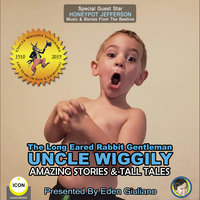 The Long Eared Rabbit Gentleman Uncle Wiggily: Amazing Stories & Tall Tales - Howard R. Garis