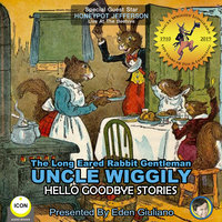 The Long Eared Rabbit Gentleman Uncle Wiggily: Hello Goodbye Stories - Howard R. Garis