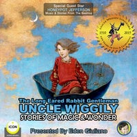 The Long Eared Rabbit Gentleman Uncle Wiggily: Stories of Magic & Wonder - Howard R. Garis
