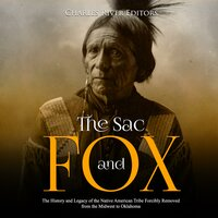 The Sac and Fox: The History and Legacy of the Native American Tribe Forcibly Removed from the Midwest to Oklahoma - Charles River Editors
