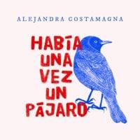 Había una vez un pájaro - Alejandra Costamagna