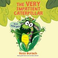 The Very Impatient Caterpillar - Ross Burach