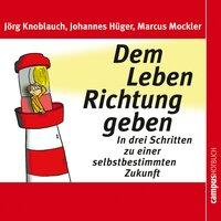 Dem Leben Richtung geben - Jörg Knoblauch, Marcus Mockler, Johannes Hüger