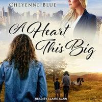 A Heart This Big - Cheyenne Blue