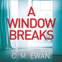 A Window Breaks - C.M. Ewan
