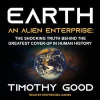 Earth: An Alien Enterprise: The Shocking Truth Behind the Greatest Cover-Up in Human History - Timothy Good