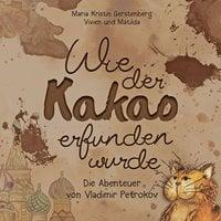 Wie der Kakao erfunden wurde - Maria Kristin Gerstenberg, Vivien Sofia, Matilda Lorraine